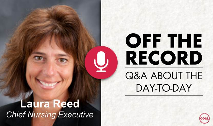 Off the Record with Laura Reed, Chief Nursing Executive